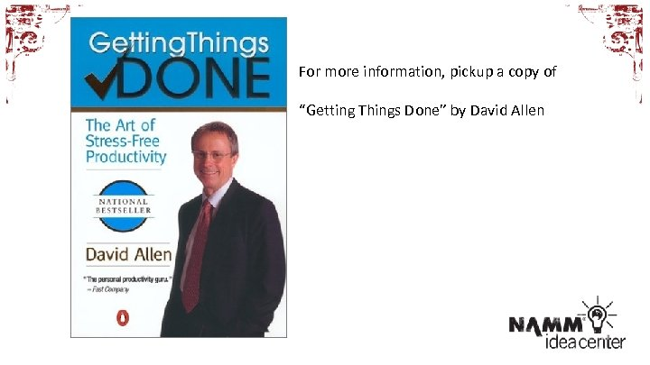 """For more information, pickup a copy of """"Getting Things Done"""" by David Allen"""
