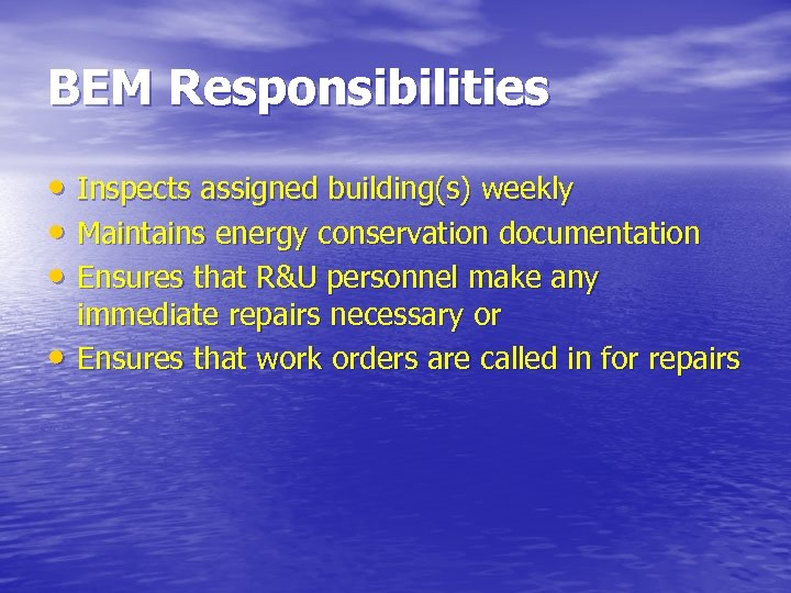 BEM Responsibilities • Inspects assigned building(s) weekly • Maintains energy conservation documentation • Ensures