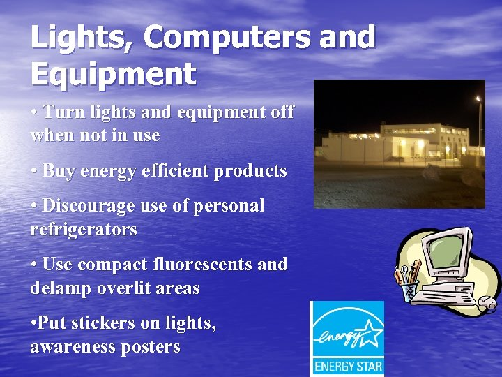 Lights, Computers and Equipment • Turn lights and equipment off when not in use