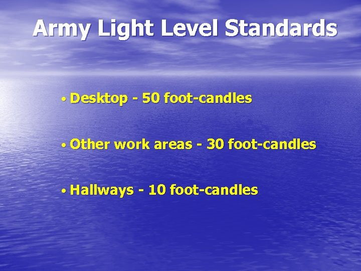 Army Light Level Standards • Desktop - 50 foot-candles • Other work areas -