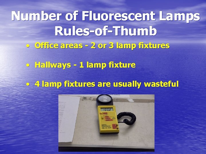 Number of Fluorescent Lamps Rules-of-Thumb • Office areas - 2 or 3 lamp fixtures