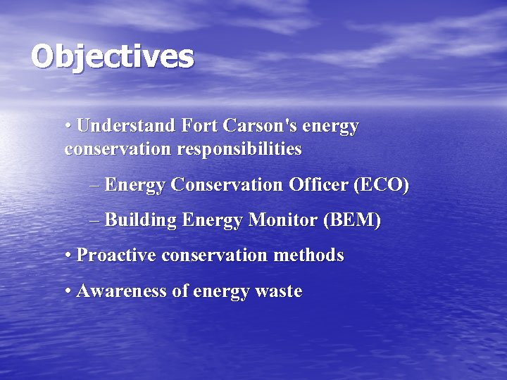 Objectives • Understand Fort Carson's energy conservation responsibilities – Energy Conservation Officer (ECO) –