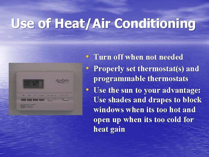 Use of Heat/Air Conditioning • Turn off when not needed • Properly set thermostat(s)