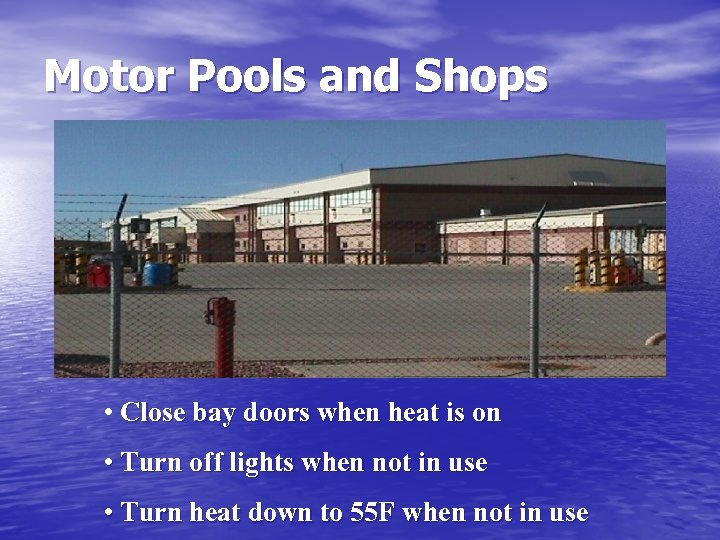 Motor Pools and Shops • Close bay doors when heat is on • Turn