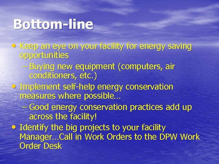 Bottom-line • Keep an eye on your facility for energy saving • • opportunities