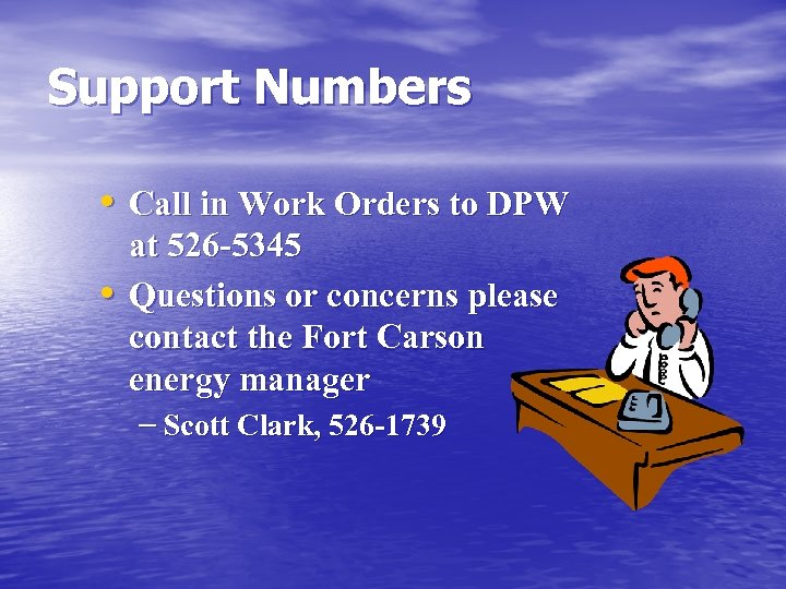 Support Numbers • Call in Work Orders to DPW • at 526 -5345 Questions