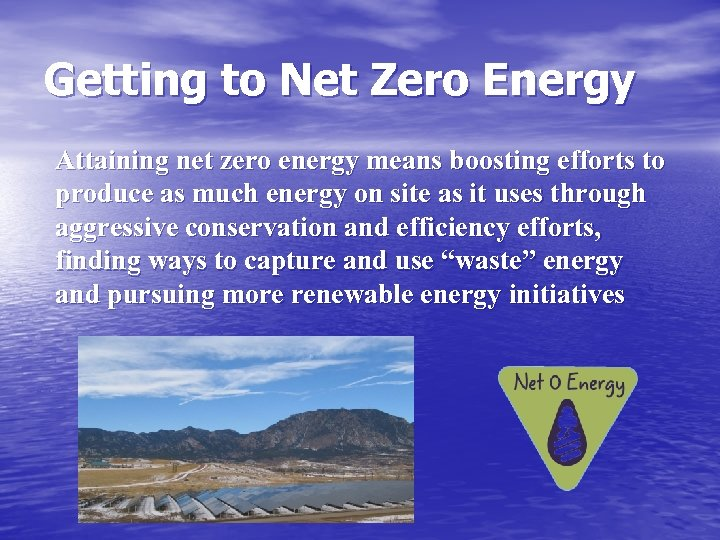 Getting to Net Zero Energy Attaining net zero energy means boosting efforts to produce