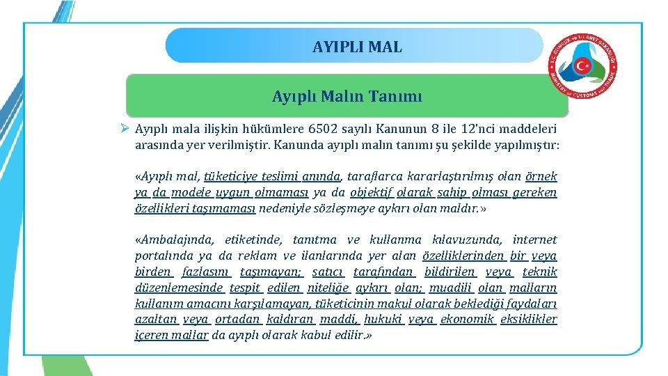 AYIPLI MAL Ayıplı Malın Tanımı Ø Ayıplı mala ilişkin hükümlere 6502 sayılı Kanunun 8