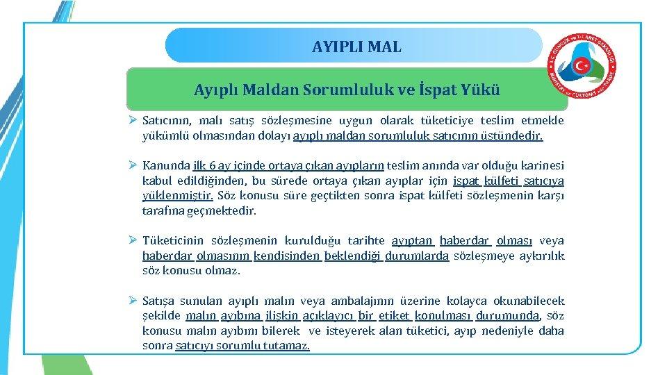 AYIPLI MAL Ayıplı Maldan Sorumluluk ve İspat Yükü Ø Satıcının, malı satış sözleşmesine uygun