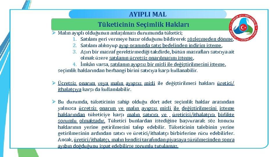 AYIPLI MAL Tüketicinin Seçimlik Hakları Ø Malın ayıplı olduğunun anlaşılması durumunda tüketici; 1. Satılanı