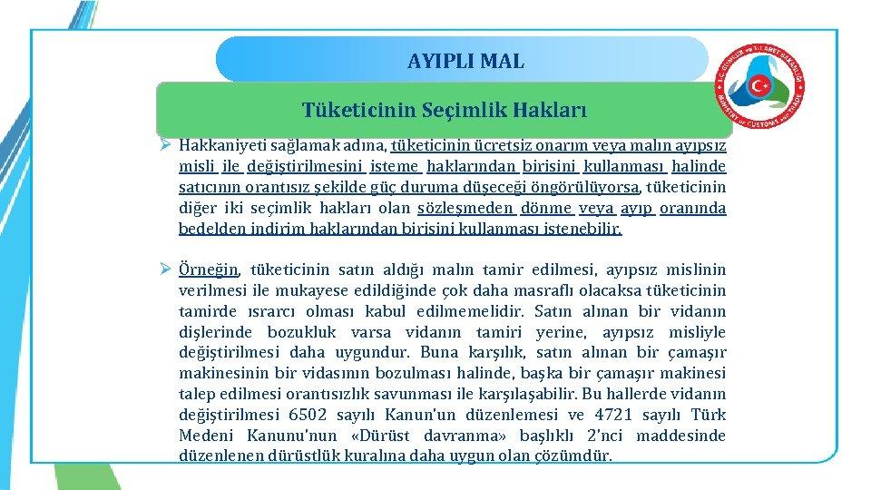 AYIPLI MAL Tüketicinin Seçimlik Hakları Ø Hakkaniyeti sağlamak adına, tüketicinin ücretsiz onarım veya malın