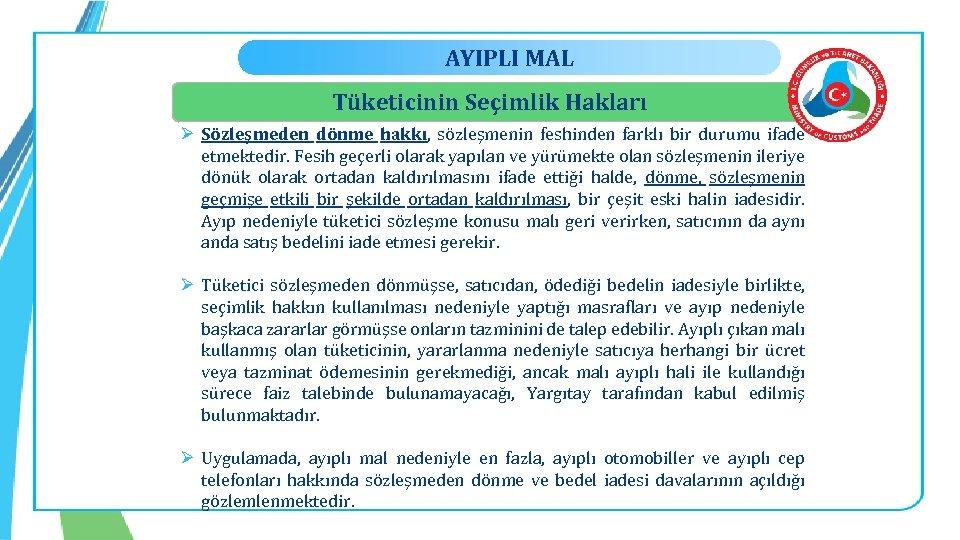 AYIPLI MAL Tüketicinin Seçimlik Hakları Ø Sözleşmeden dönme hakkı, sözleşmenin feshinden farklı bir durumu