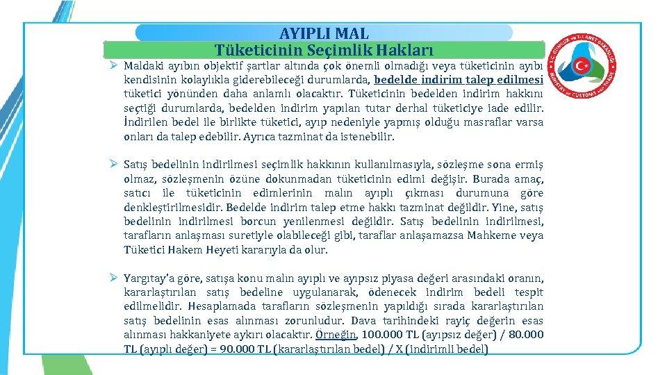 AYIPLI MAL Tüketicinin Seçimlik Hakları Ø Maldaki ayıbın objektif şartlar altında çok önemli olmadığı