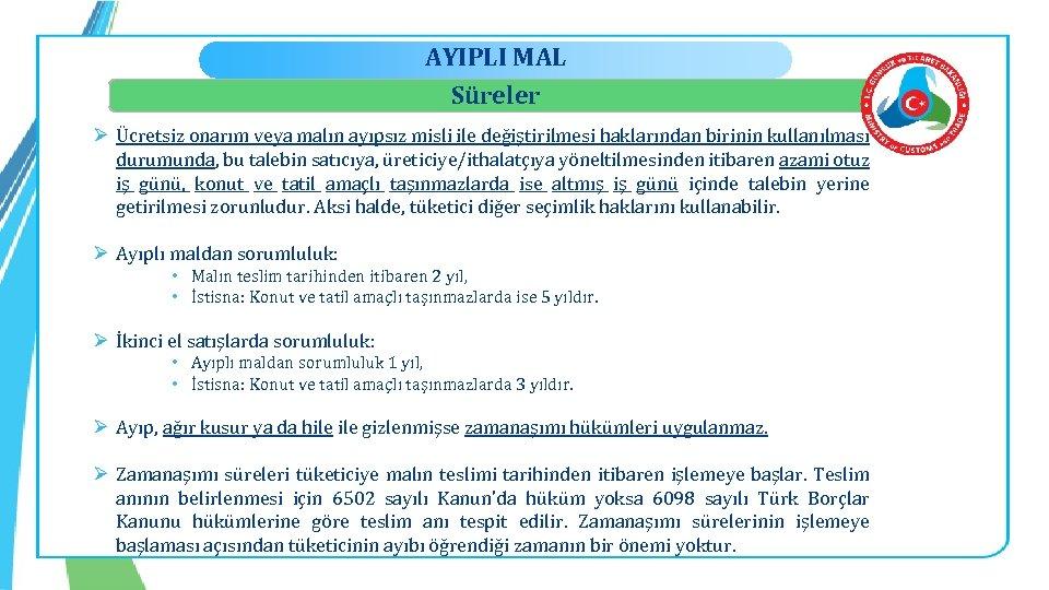 AYIPLI MAL Süreler Ø Ücretsiz onarım veya malın ayıpsız misli ile değiştirilmesi haklarından birinin