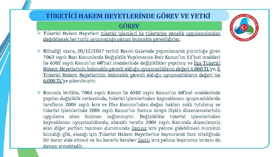 TÜKETİCİ HAKEM HEYETLERİNDE GÖREV VE YETKİ GÖREV Ø Tüketici Hakem Heyetleri tüketici işlemleri ile