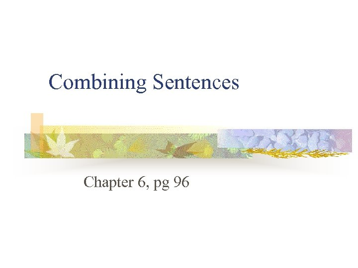 Combining Sentences Chapter 6, pg 96