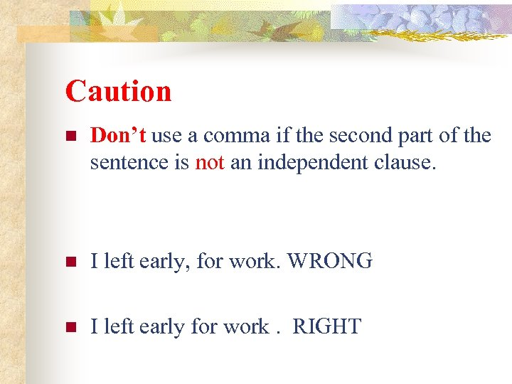 Caution n Don't use a comma if the second part of the sentence is