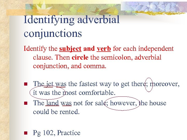 Identifying adverbial conjunctions Identify the subject and verb for each independent clause. Then circle