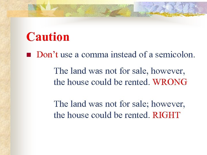 Caution n Don't use a comma instead of a semicolon. The land was not