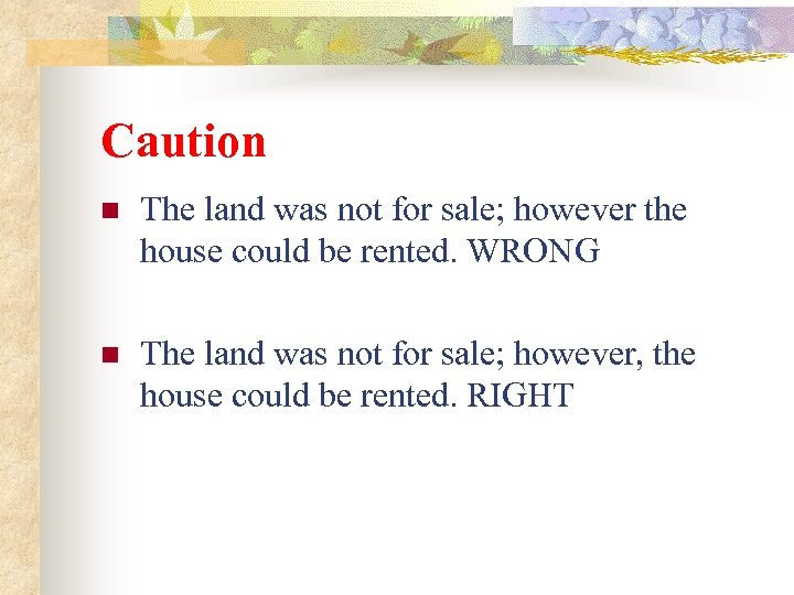 Caution n The land was not for sale; however the house could be rented.