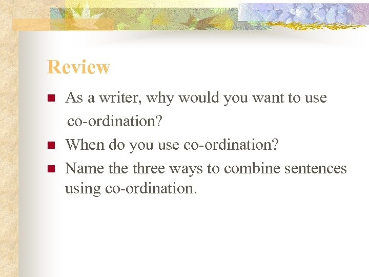 Review n n n As a writer, why would you want to use co-ordination?