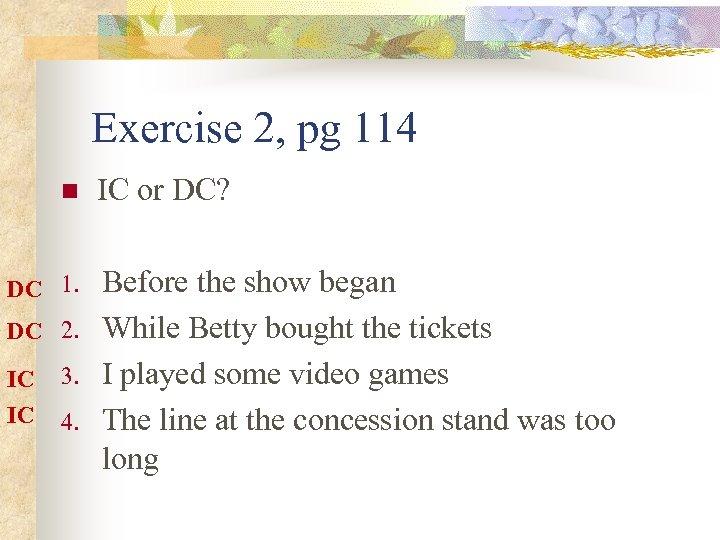 Exercise 2, pg 114 n DC 1. DC 2. IC IC 3. 4. IC