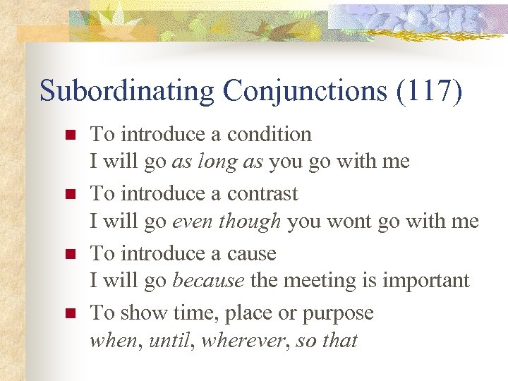 Subordinating Conjunctions (117) n n To introduce a condition I will go as long