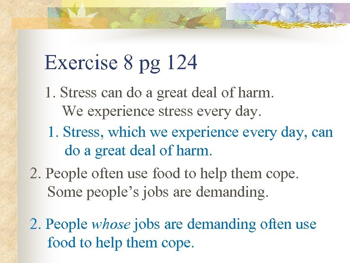 Exercise 8 pg 124 1. Stress can do a great deal of harm. We
