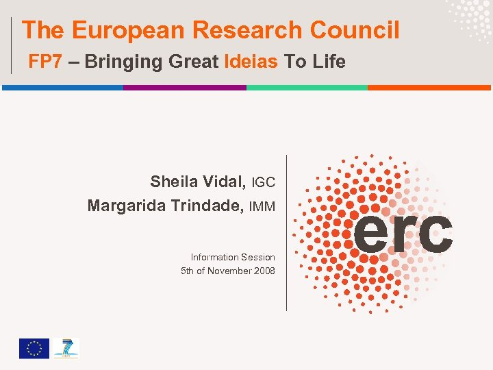 The European Research Council FP 7 – Bringing Great Ideias To Life Sheila Vidal,