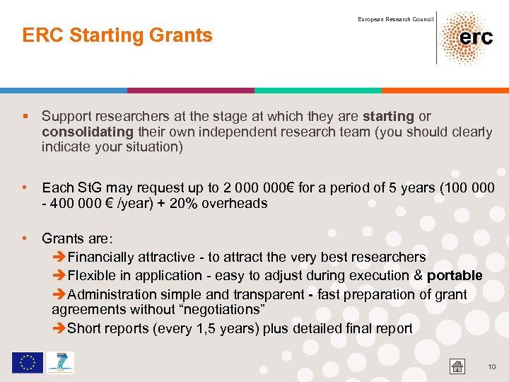 European Research Council ERC Starting Grants § Support researchers at the stage at which