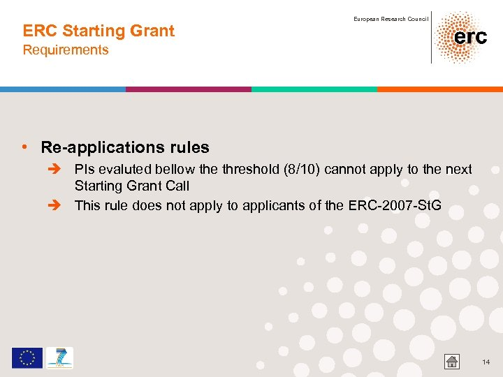 ERC Starting Grant European Research Council Requirements • Re-applications rules è PIs evaluted bellow
