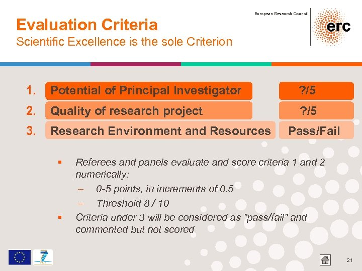 Evaluation Criteria European Research Council Scientific Excellence is the sole Criterion 1. Potential of