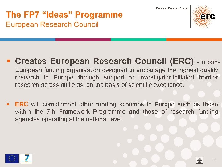 "The FP 7 ""Ideas"" Programme European Research Council § Creates European Research Council (ERC)"