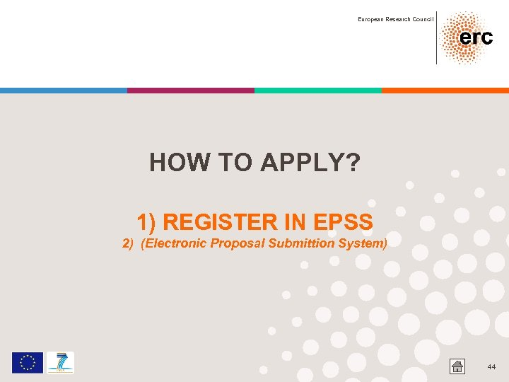European Research Council HOW TO APPLY? 1) REGISTER IN EPSS 2) (Electronic Proposal Submittion