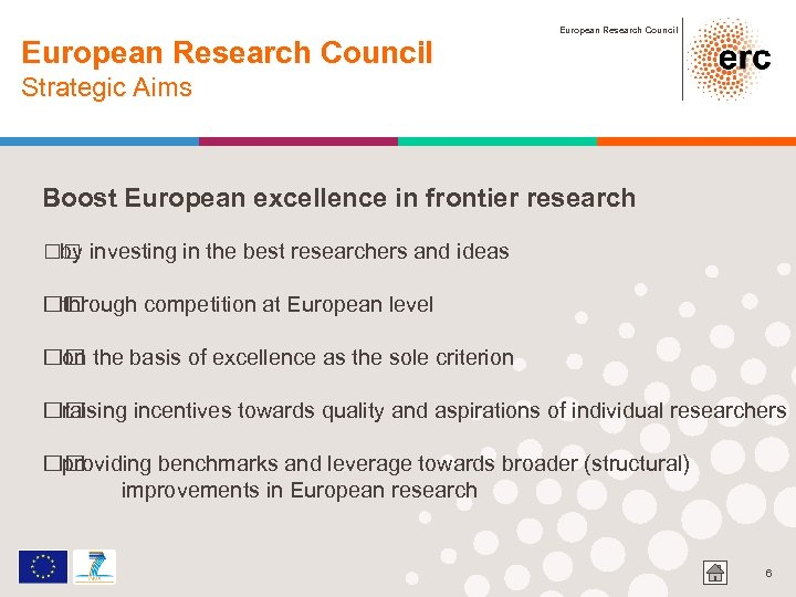 European Research Council Strategic Aims Boost European excellence in frontier research investing in the
