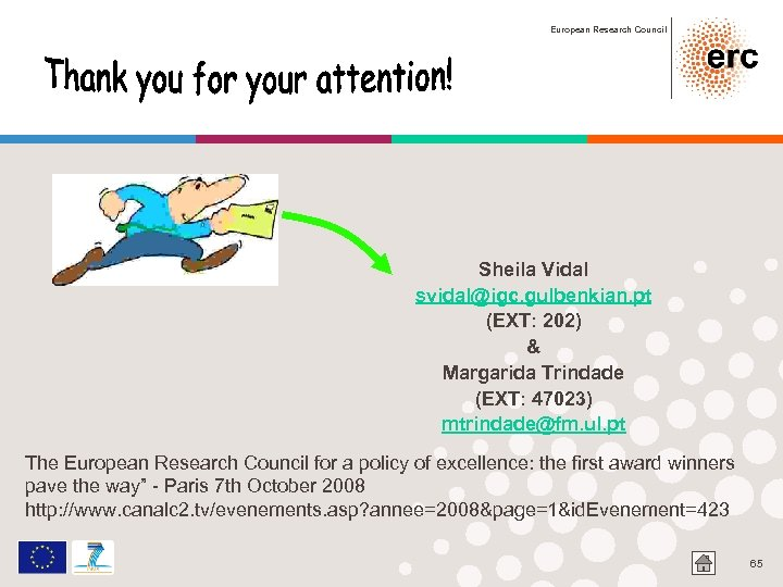 European Research Council Sheila Vidal svidal@igc. gulbenkian. pt (EXT: 202) & Margarida Trindade (EXT: