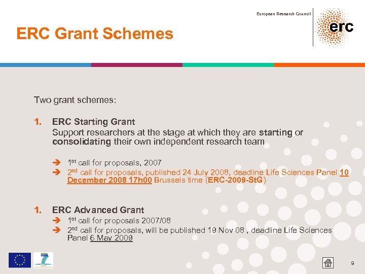 European Research Council ERC Grant Schemes Two grant schemes: 1. ERC Starting Grant Support