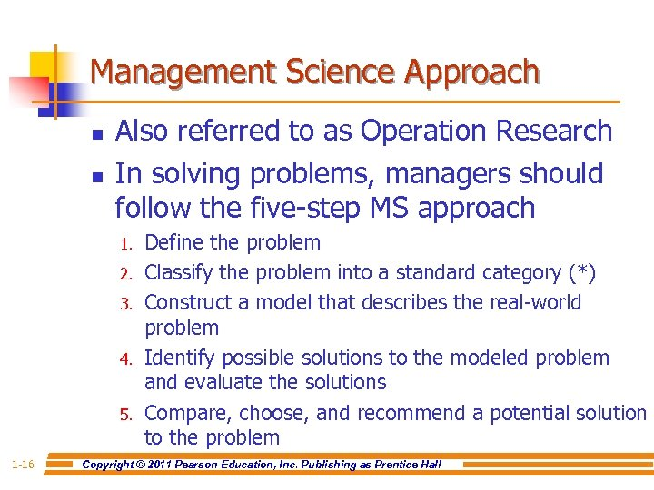 Management Science Approach n n Also referred to as Operation Research In solving problems,