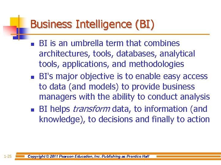 Business Intelligence (BI) n n n 1 -25 BI is an umbrella term that