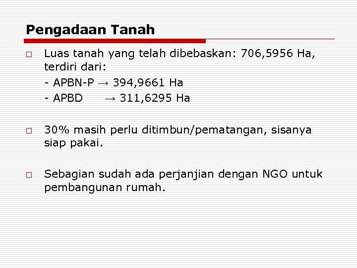 Pengadaan Tanah o o o Luas tanah yang telah dibebaskan: 706, 5956 Ha, terdiri