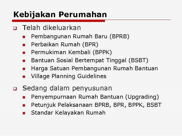 Kebijakan Perumahan q Telah dikeluarkan n n n q Pembangunan Rumah Baru (BPRB) Perbaikan
