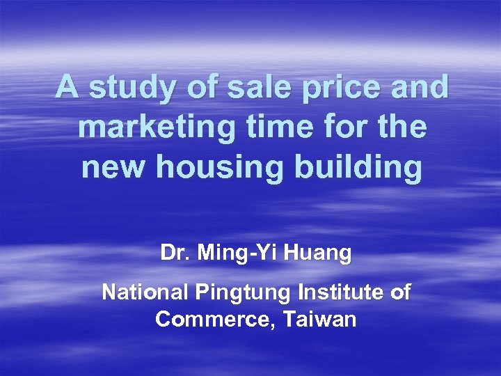 A study of sale price and marketing time for the new housing building Dr.