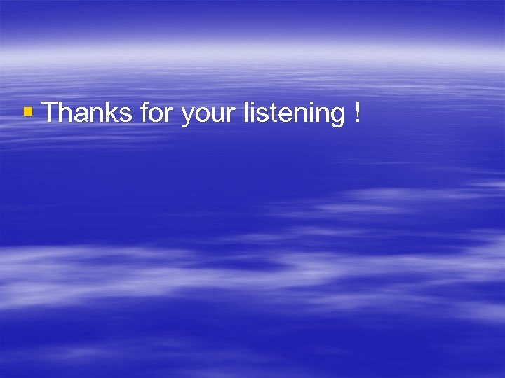 § Thanks for your listening !