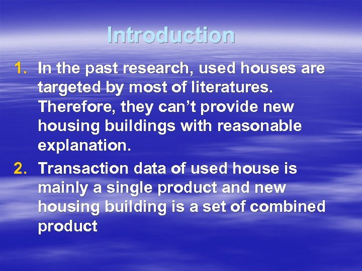 Introduction 1. In the past research, used houses are targeted by most of literatures.