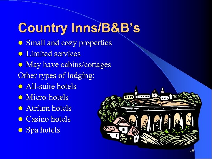 Country Inns/B&B's Small and cozy properties l Limited services l May have cabins/cottages Other