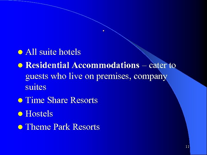 . l All suite hotels l Residential Accommodations – cater to guests who live