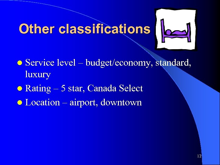 Other classifications l Service level – budget/economy, standard, luxury l Rating – 5 star,