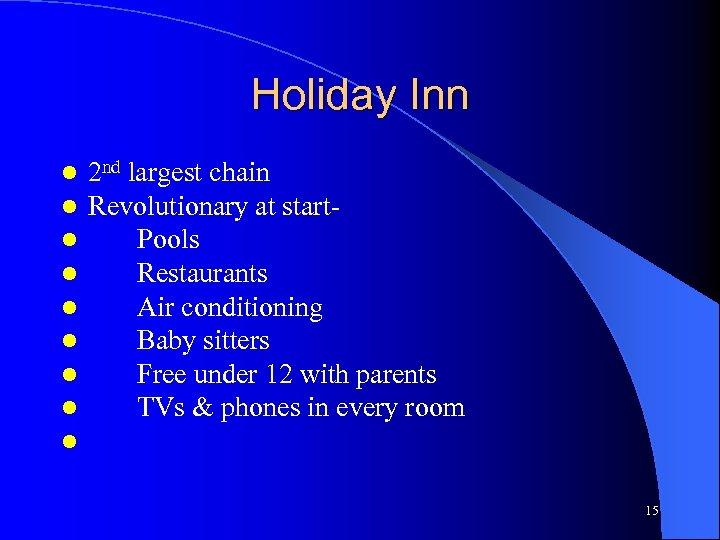 Holiday Inn l l l l l 2 nd largest chain Revolutionary at start.