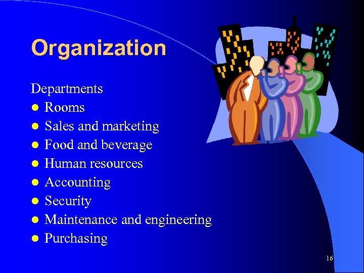 Organization Departments l Rooms l Sales and marketing l Food and beverage l Human