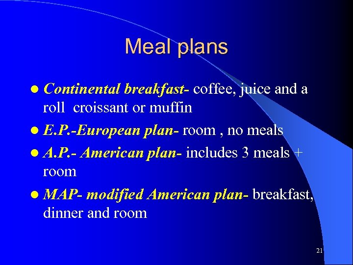 Meal plans l Continental breakfast- coffee, juice and a roll croissant or muffin l